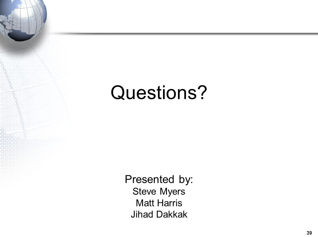 Questions Presented by: Steve Myers Matt Harris Jihad Dakkak