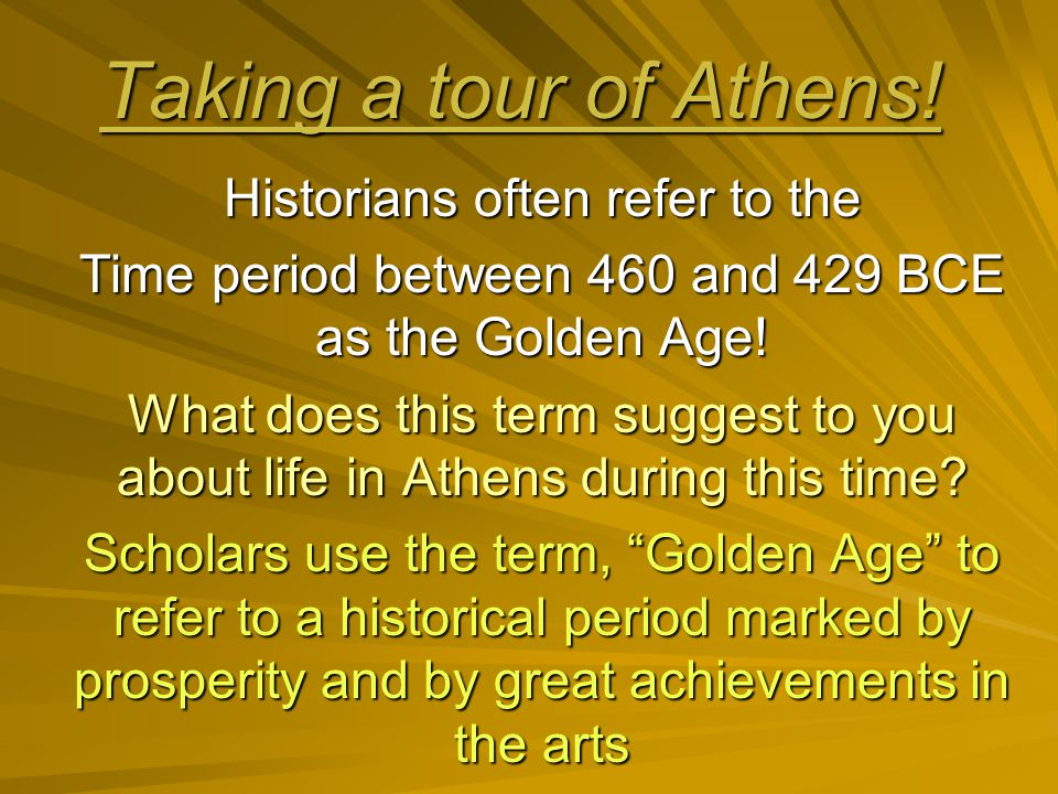 Taking a tour of Athens! Historians often refer to the