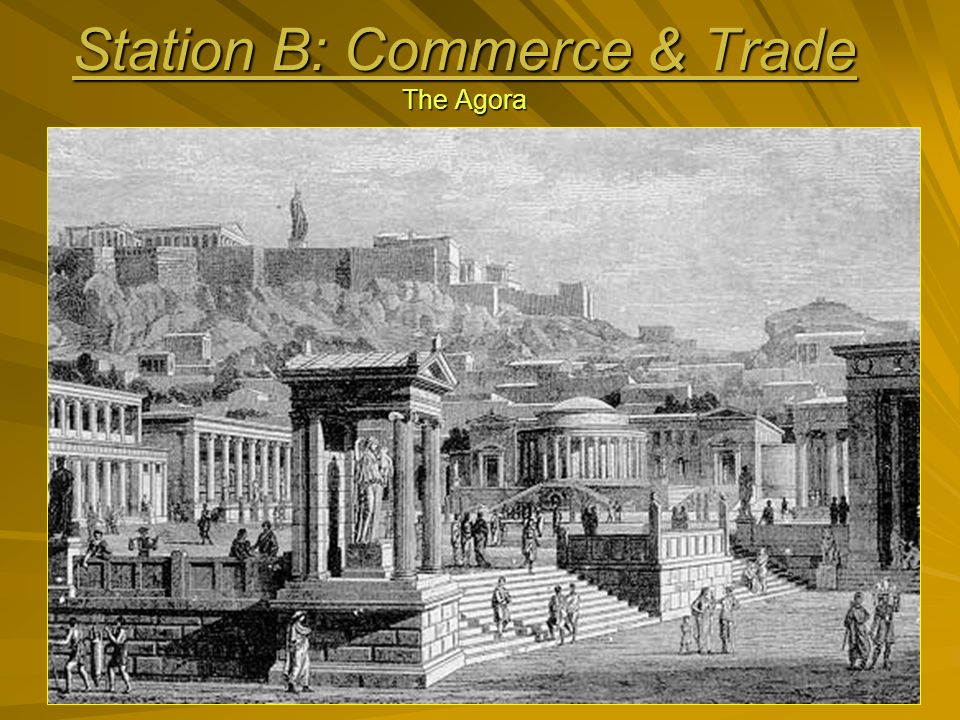 Station B: Commerce & Trade The Agora