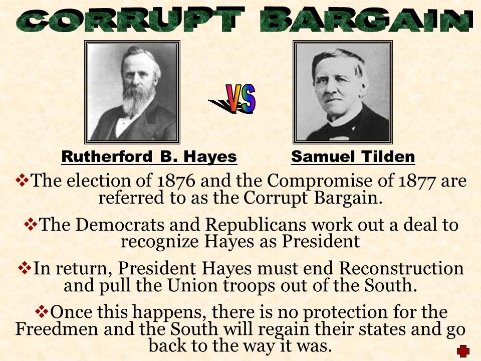 CORRUPT BARGAIN vs. Rutherford B. Hayes Samuel Tilden.