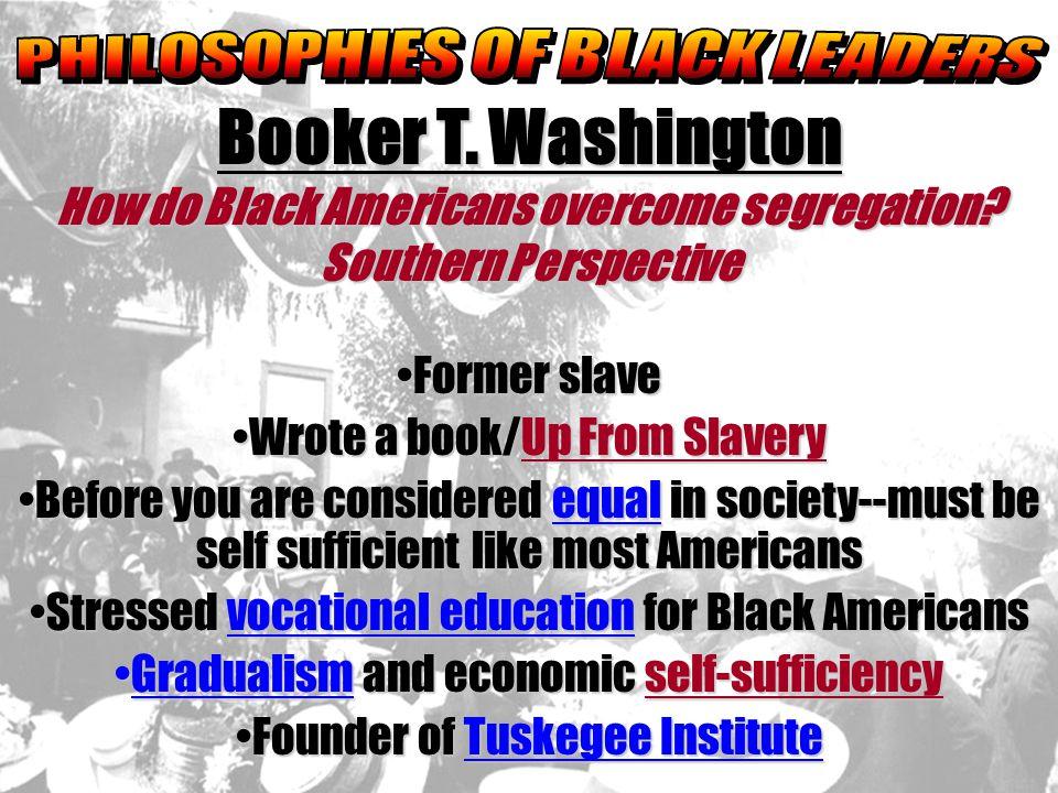 Booker T. Washington How do Black Americans overcome segregation