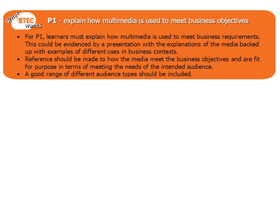 P1 - explain how multimedia is used to meet business objectives