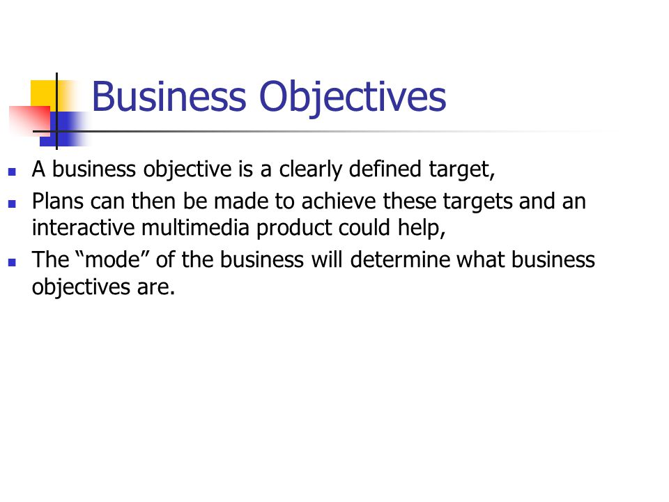 Business Objectives A business objective is a clearly defined target,