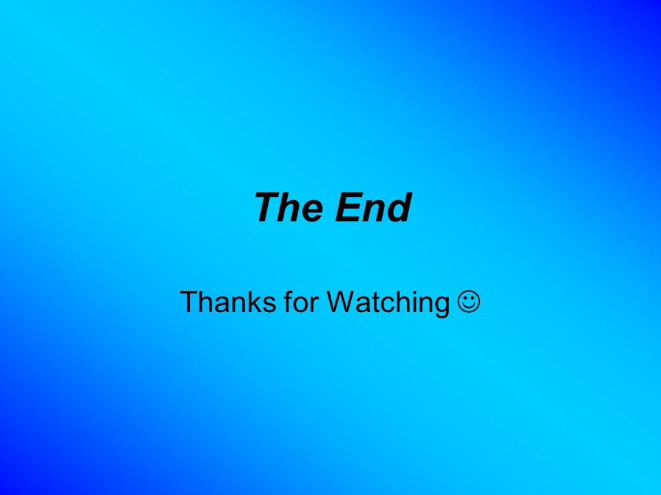 The End Thanks for Watching 