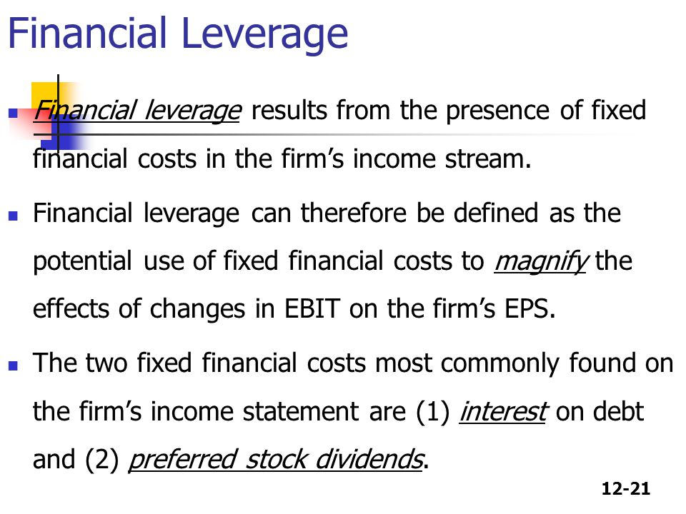 Financial Leverage Financial leverage results from the presence of fixed financial costs in the firm's income stream.