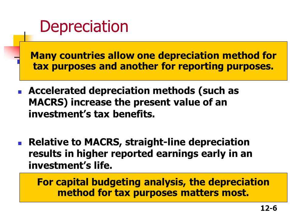 Depreciation Many countries allow one depreciation method for tax purposes and another for reporting purposes.