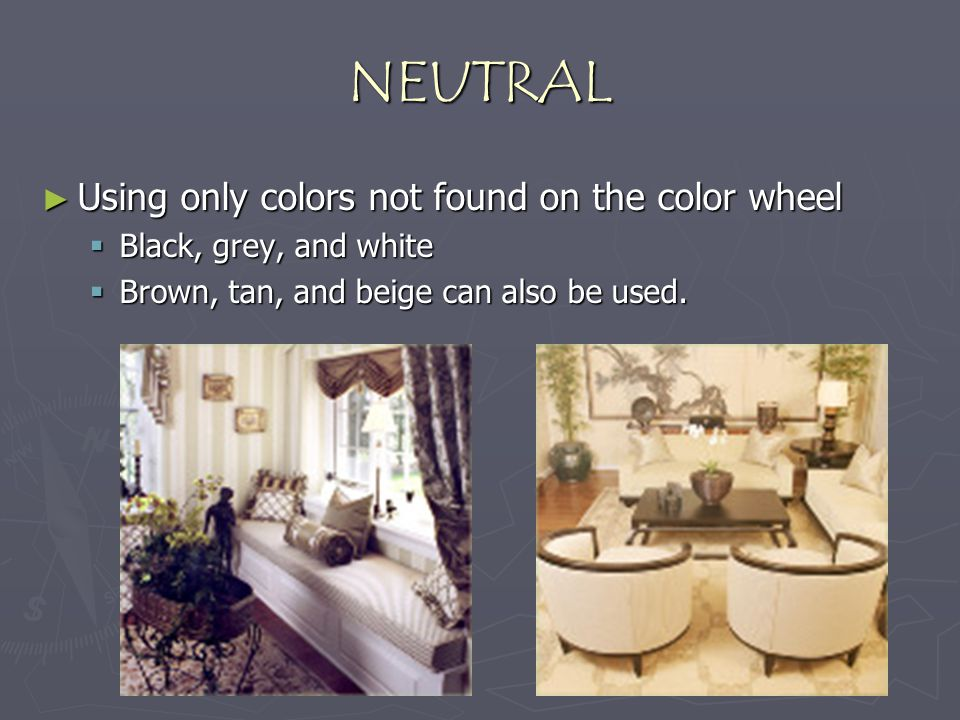 NEUTRAL Using only colors not found on the color wheel