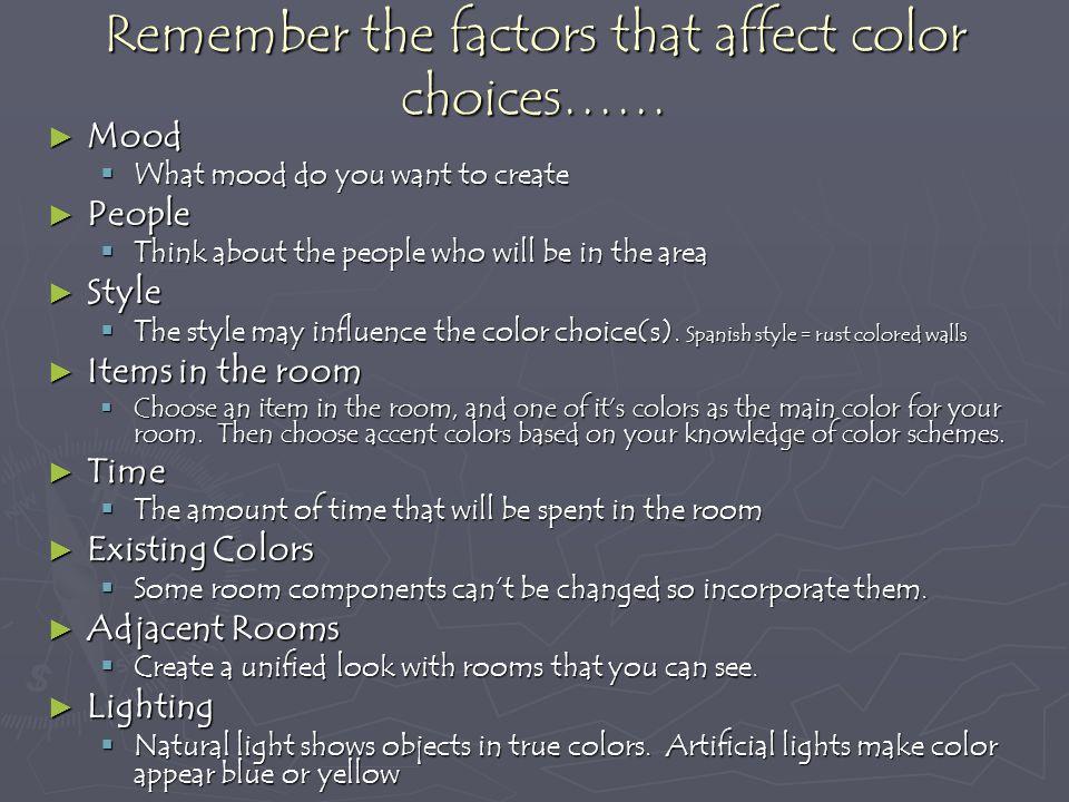 Remember the factors that affect color choices……