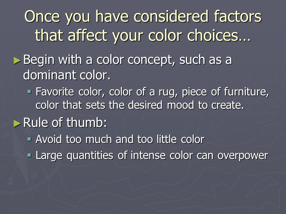Once you have considered factors that affect your color choices…