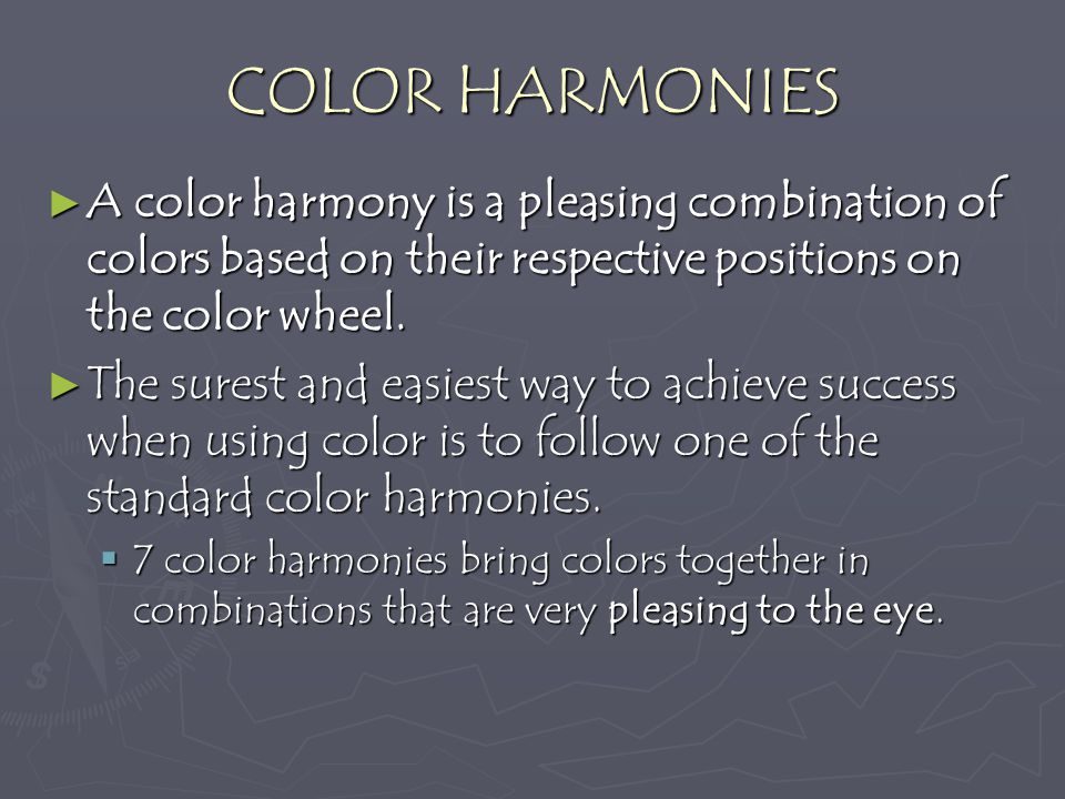 COLOR HARMONIES A color harmony is a pleasing combination of colors based on their respective positions on the color wheel.