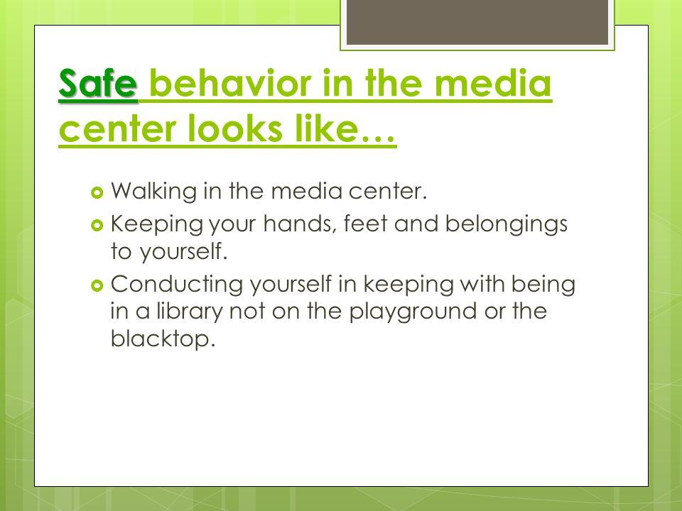 Safe behavior in the media center looks like…