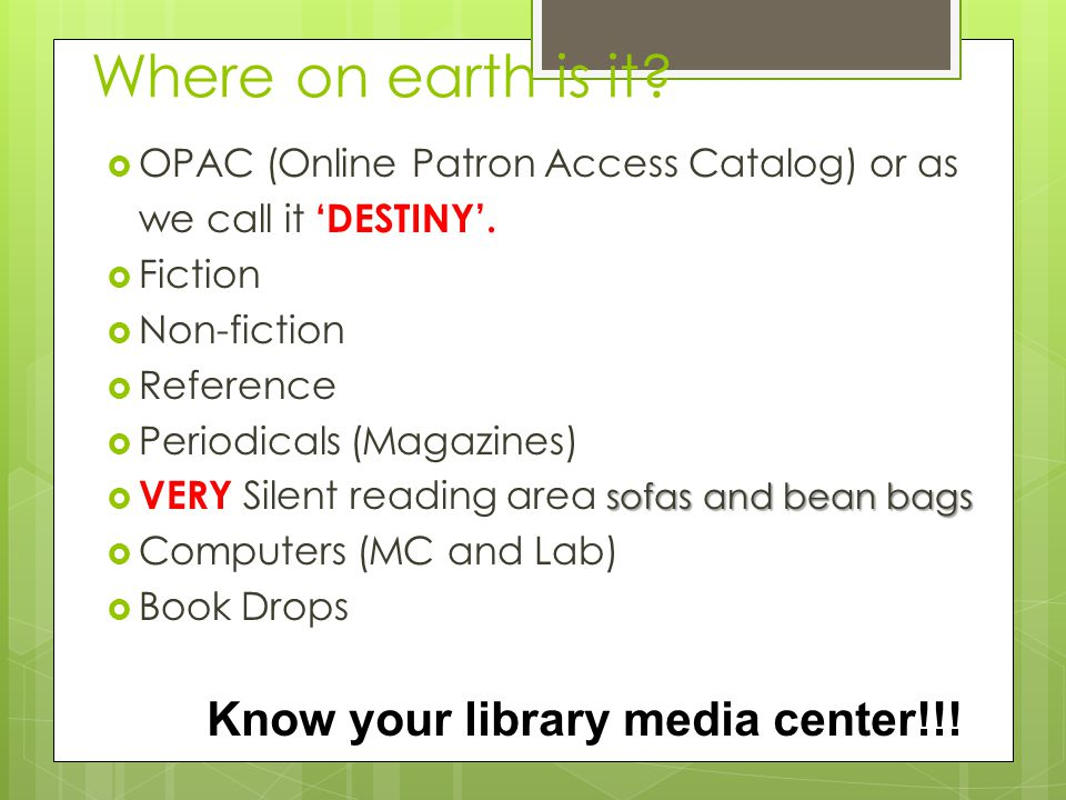 Where on earth is it Know your library media center!!!