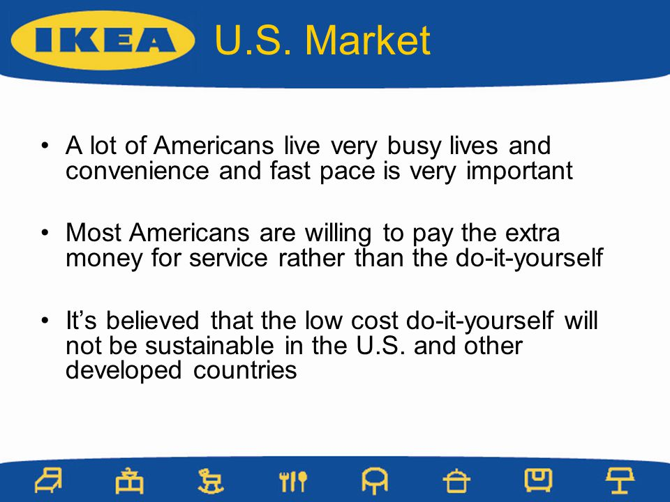 U.S. Market A lot of Americans live very busy lives and convenience and fast pace is very important.