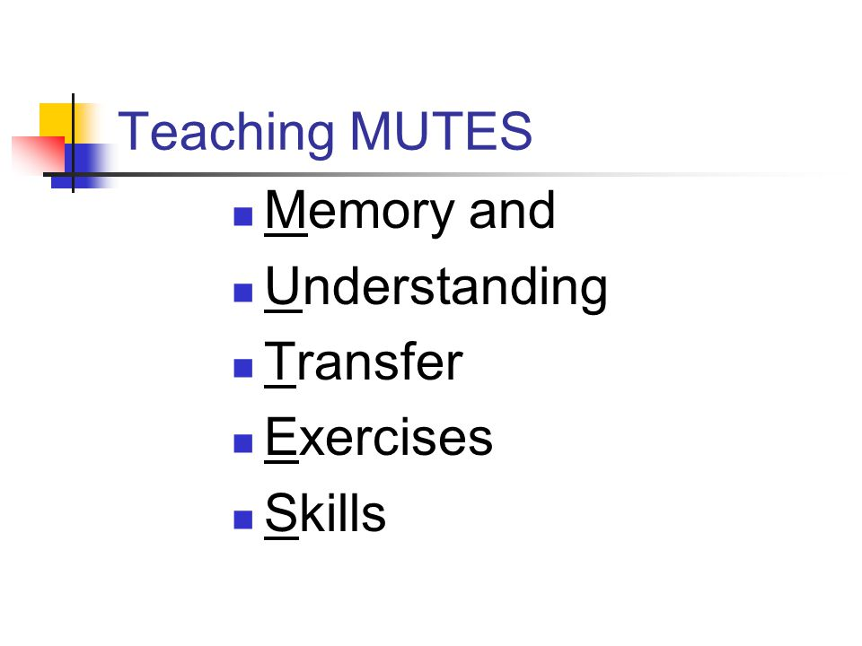 Teaching MUTES Memory and Understanding Transfer Exercises Skills