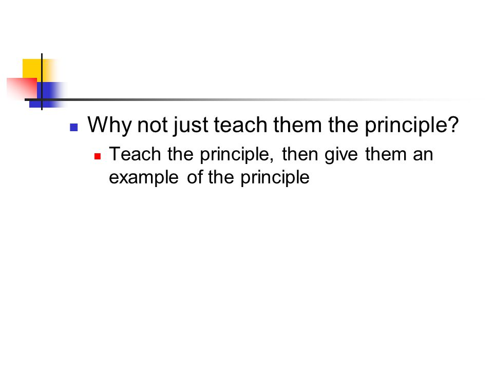 Why not just teach them the principle