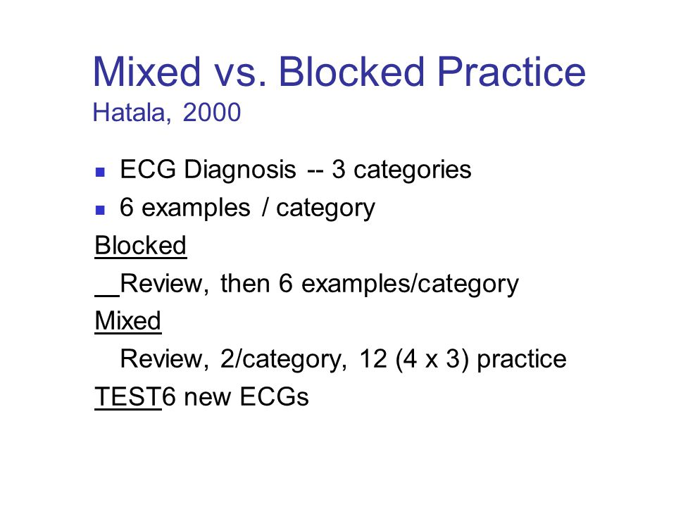 Mixed vs. Blocked Practice Hatala, 2000