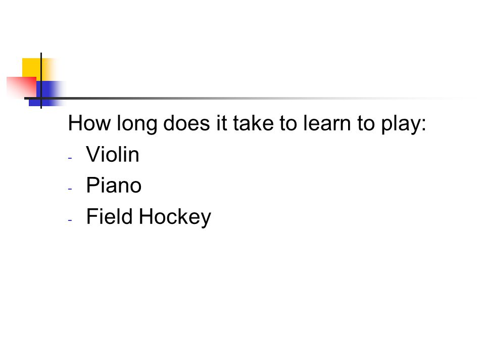 How long does it take to learn to play: