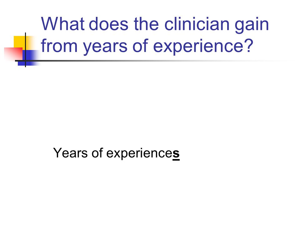 What does the clinician gain from years of experience
