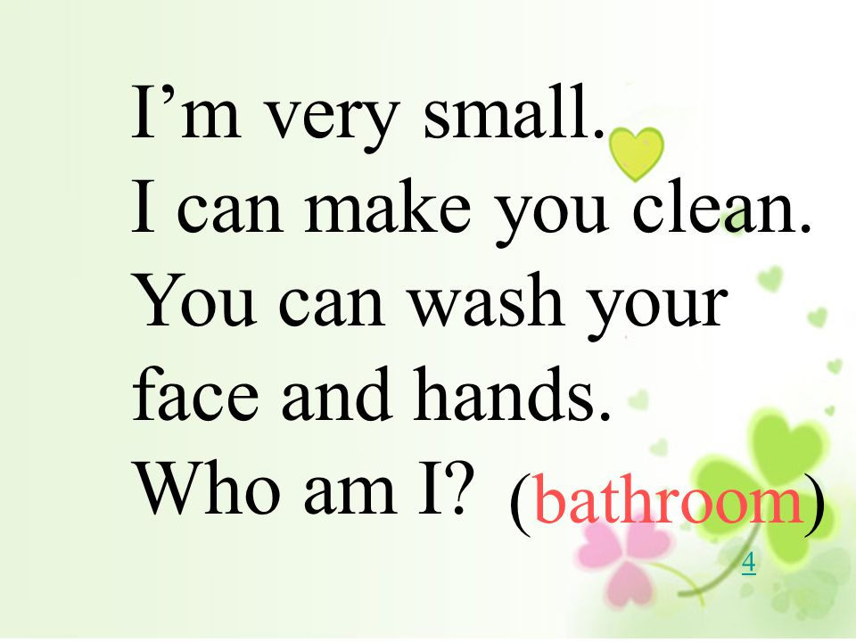 You can wash your face and hands. Who am I
