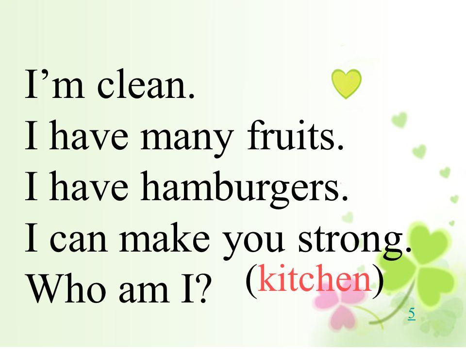 I'm clean. I have many fruits. I have hamburgers.
