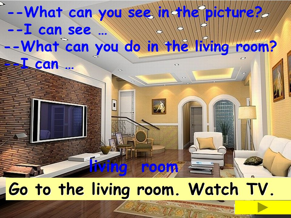 Go to the living room. Watch TV.