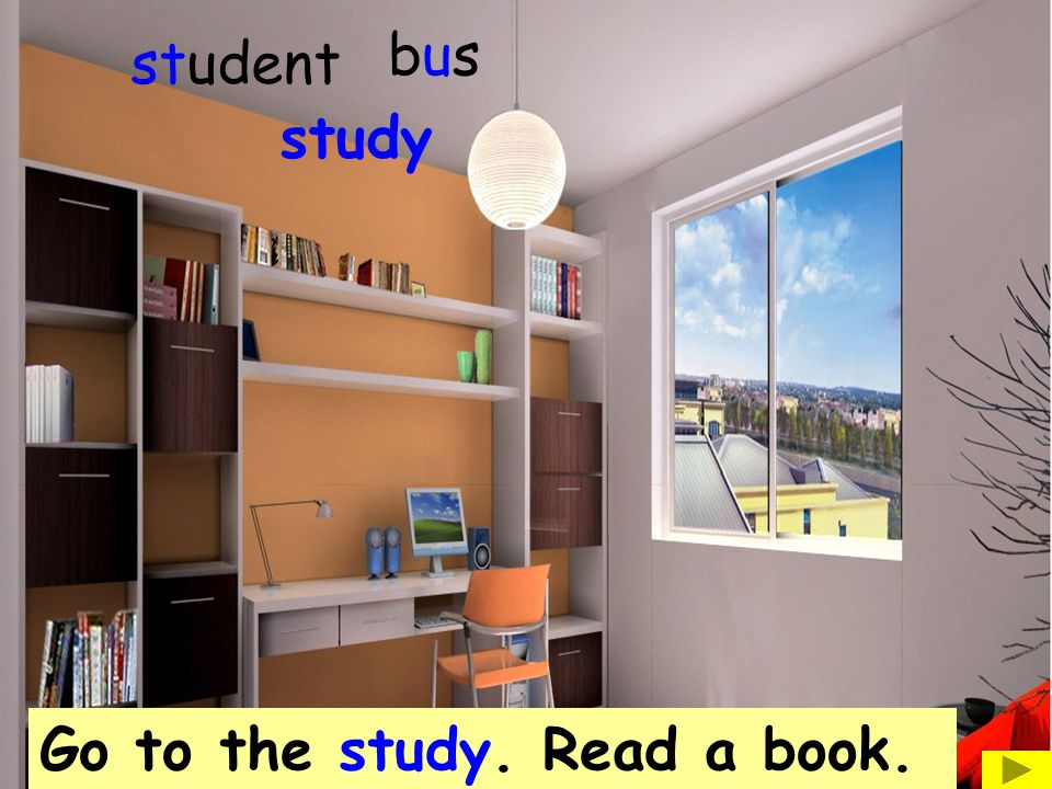bus student study Go to the study. Read a book.