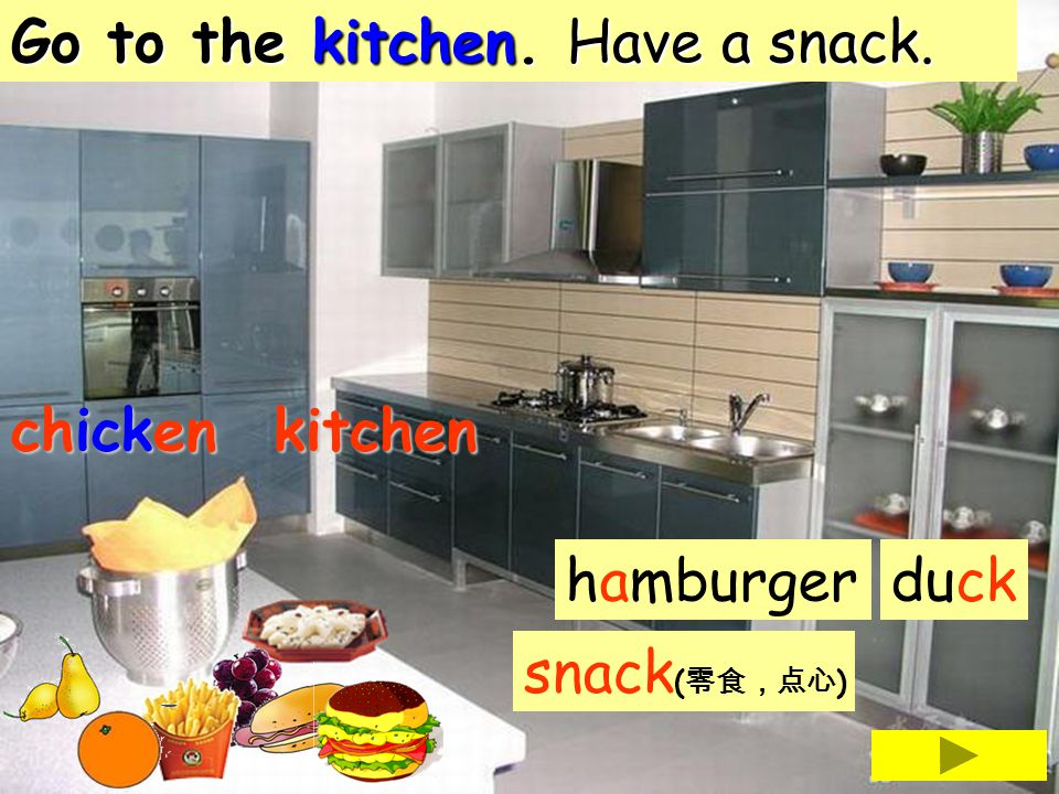 Go to the kitchen. Have a snack.