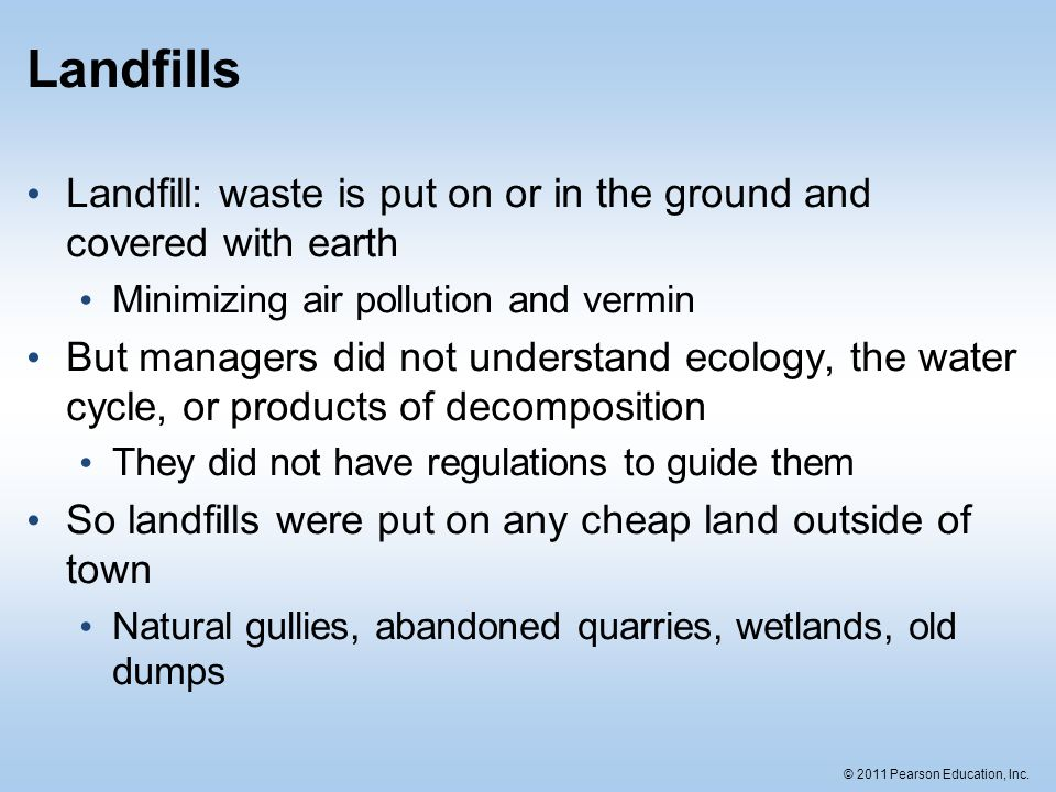 Landfills Landfill: waste is put on or in the ground and covered with earth. Minimizing air pollution and vermin.