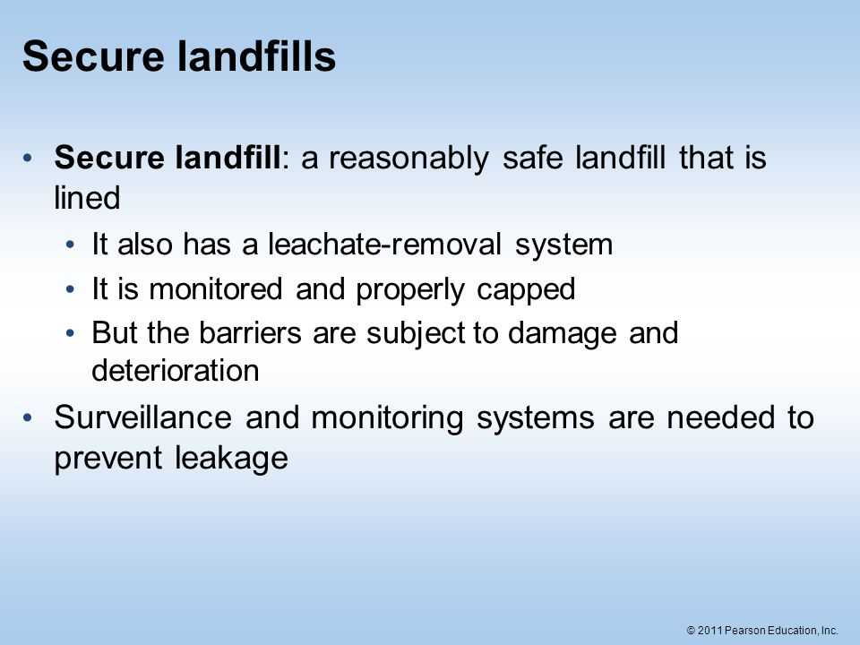 Secure landfills Secure landfill: a reasonably safe landfill that is lined. It also has a leachate-removal system.