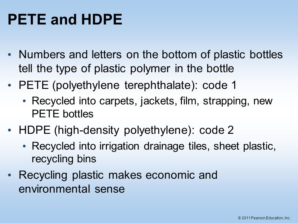 PETE and HDPE Numbers and letters on the bottom of plastic bottles tell the type of plastic polymer in the bottle.