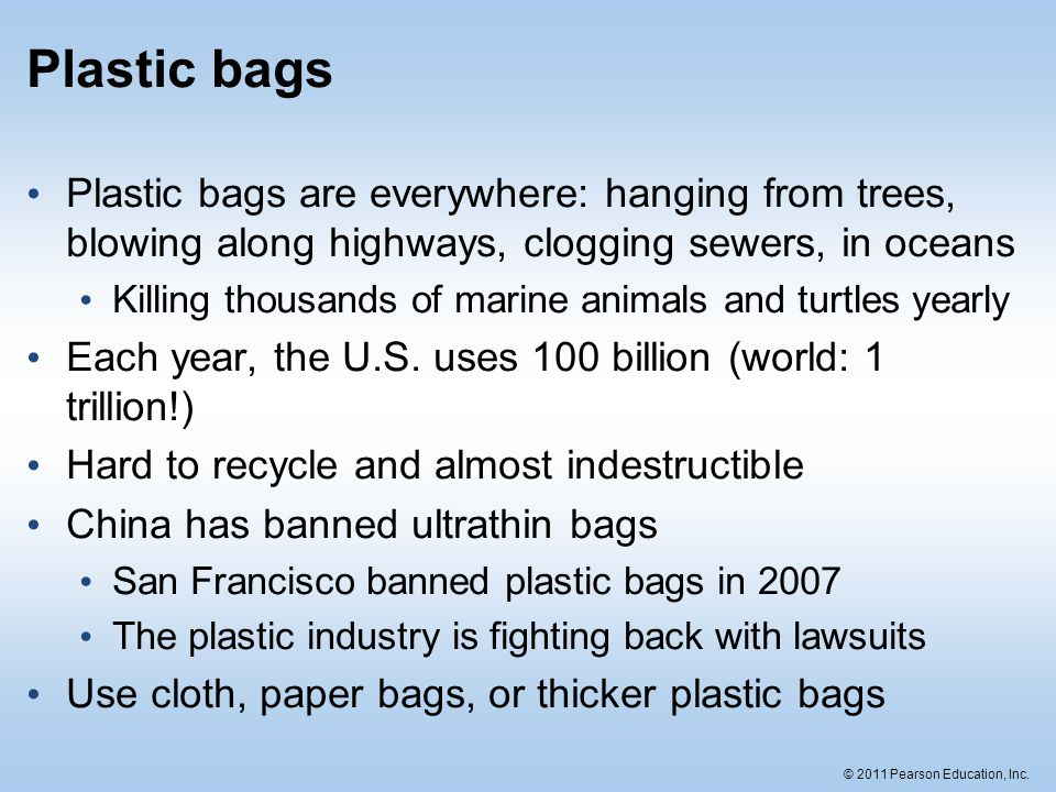 Plastic bags Plastic bags are everywhere: hanging from trees, blowing along highways, clogging sewers, in oceans.