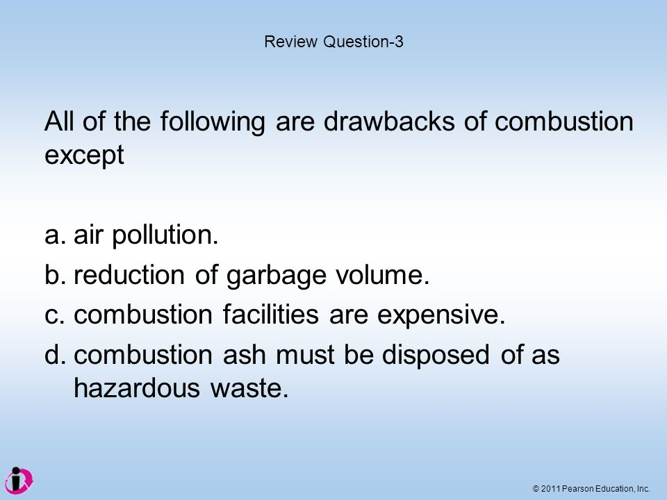 All of the following are drawbacks of combustion except