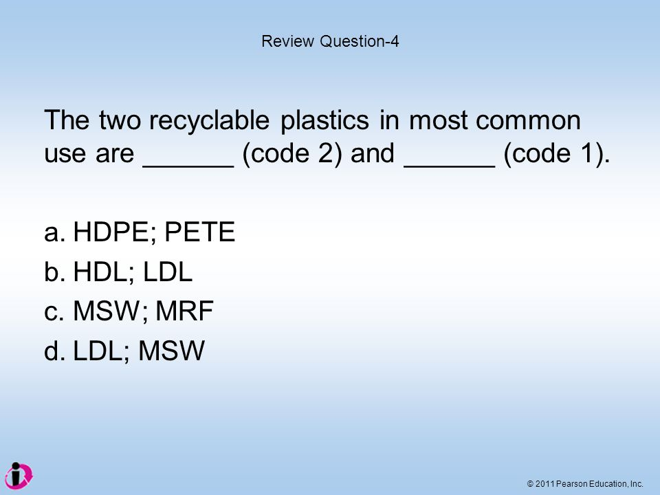 Review Question-4 The two recyclable plastics in most common use are ______ (code 2) and ______ (code 1).
