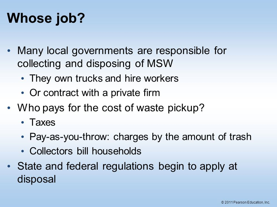 Whose job Many local governments are responsible for collecting and disposing of MSW. They own trucks and hire workers.