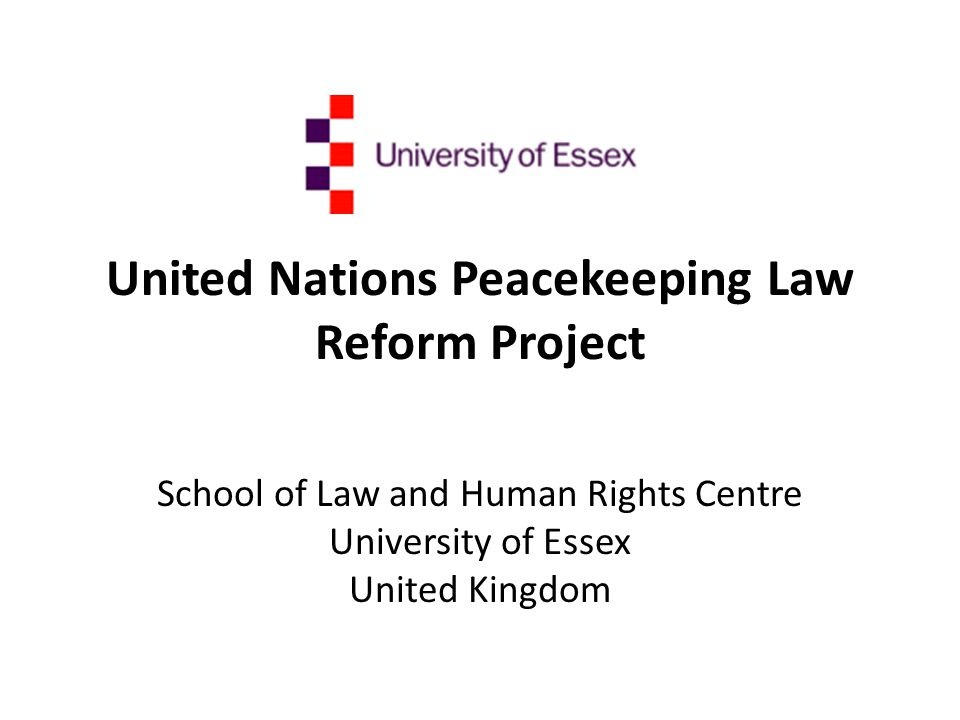 United Nations Peacekeeping Law Reform Project School of Law and Human Rights Centre University of Essex United Kingdom