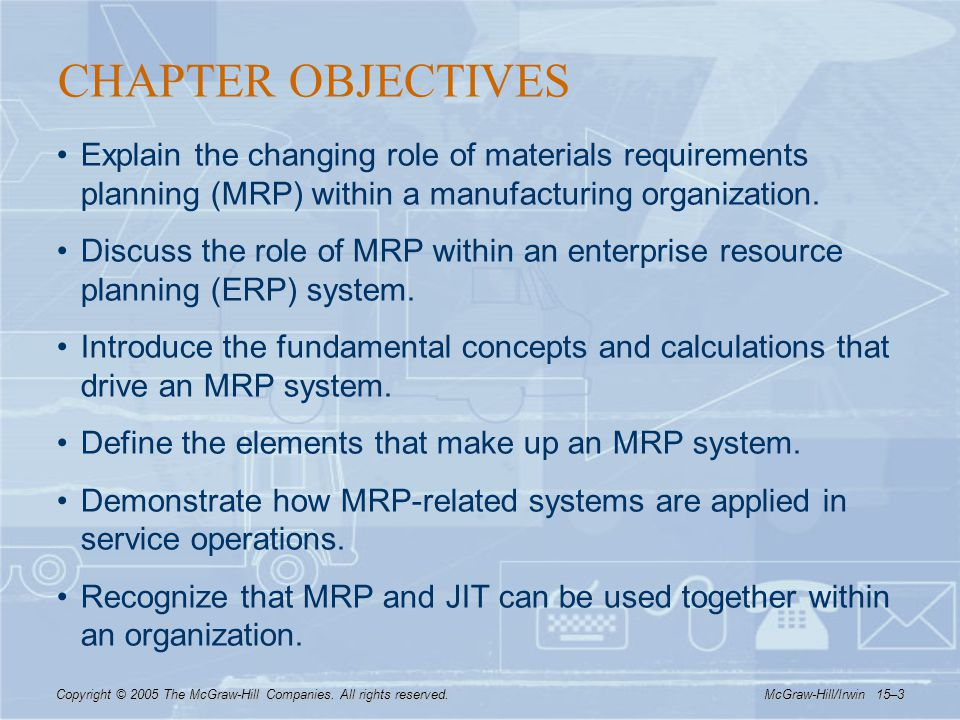 CHAPTER OBJECTIVES Explain the changing role of materials requirements planning (MRP) within a manufacturing organization.