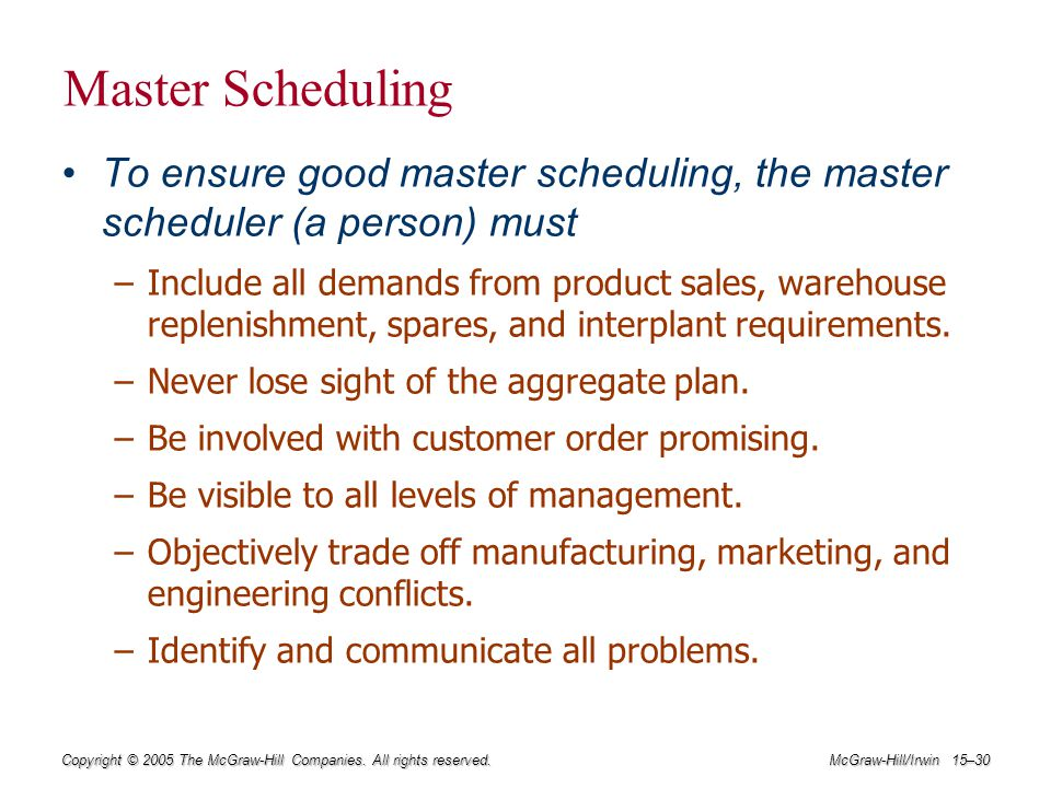 Master Scheduling To ensure good master scheduling, the master scheduler (a person) must.