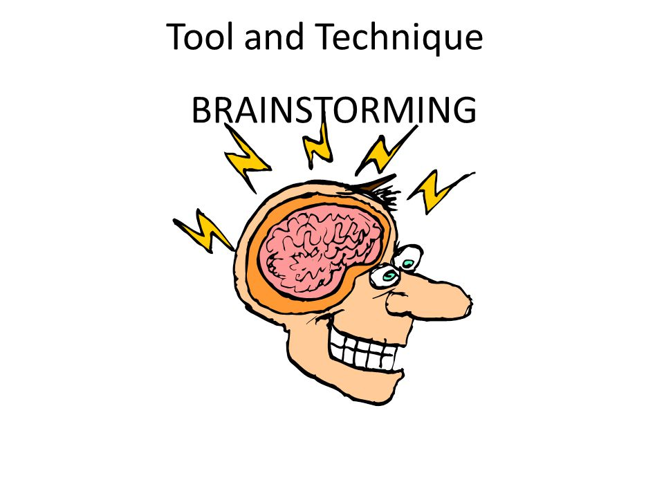 Tool and Technique BRAINSTORMING