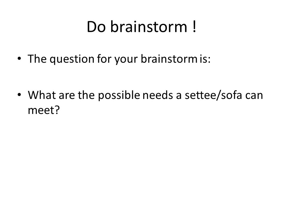Do brainstorm ! The question for your brainstorm is: