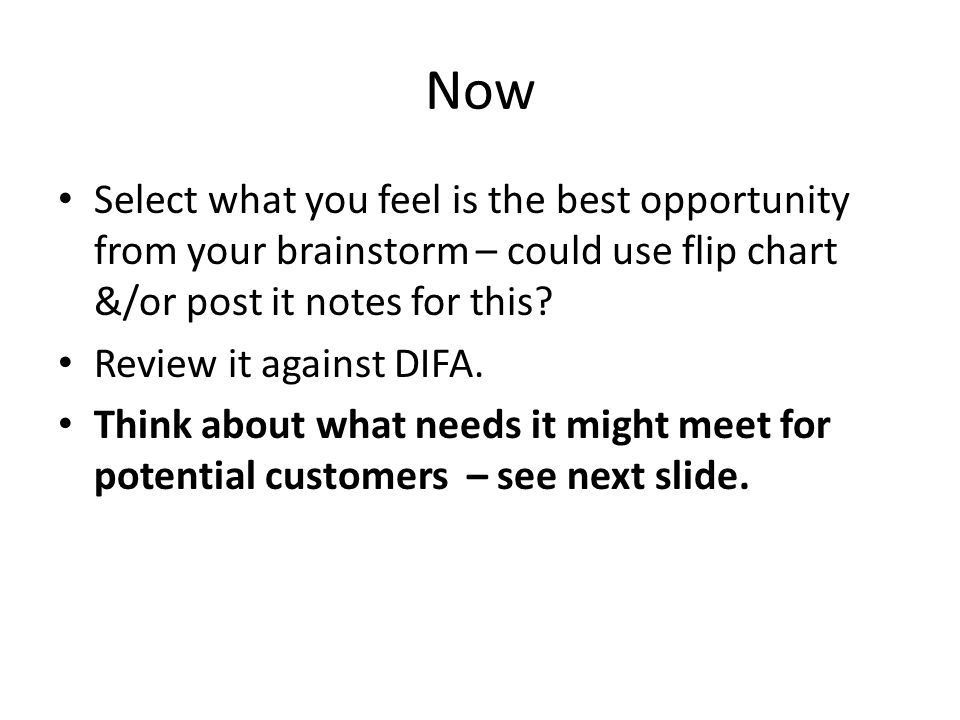 Now Select what you feel is the best opportunity from your brainstorm – could use flip chart &/or post it notes for this
