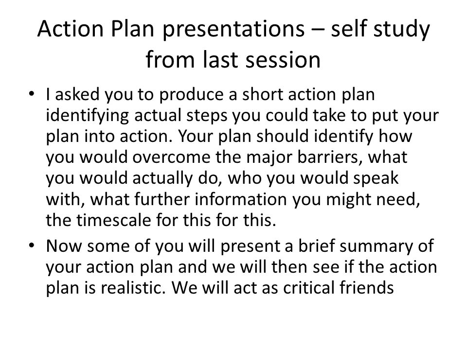 Action Plan presentations – self study from last session