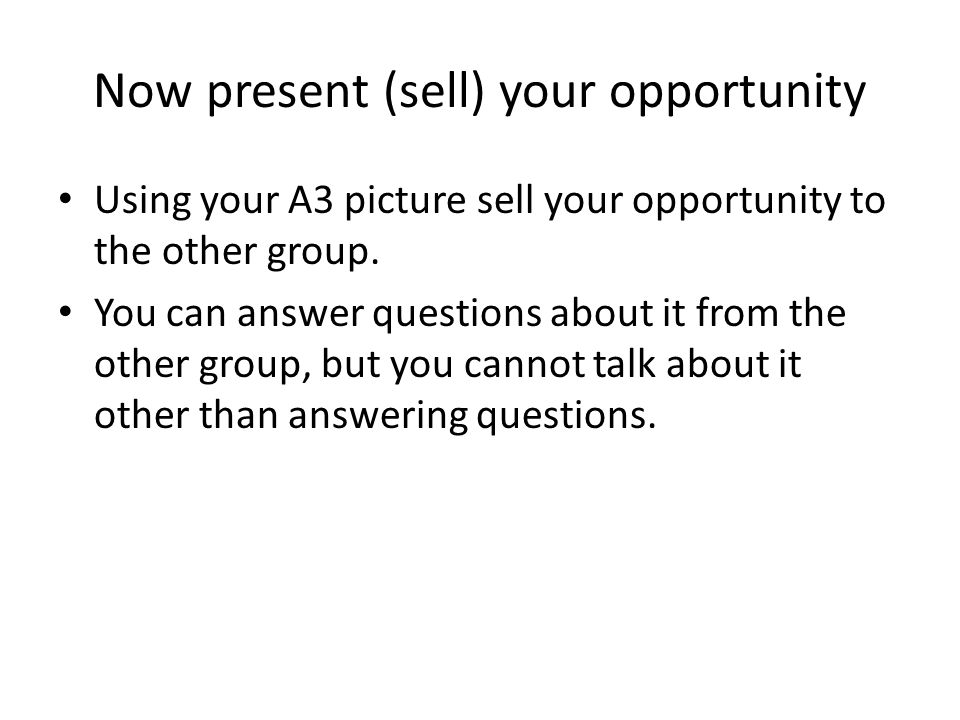 Now present (sell) your opportunity