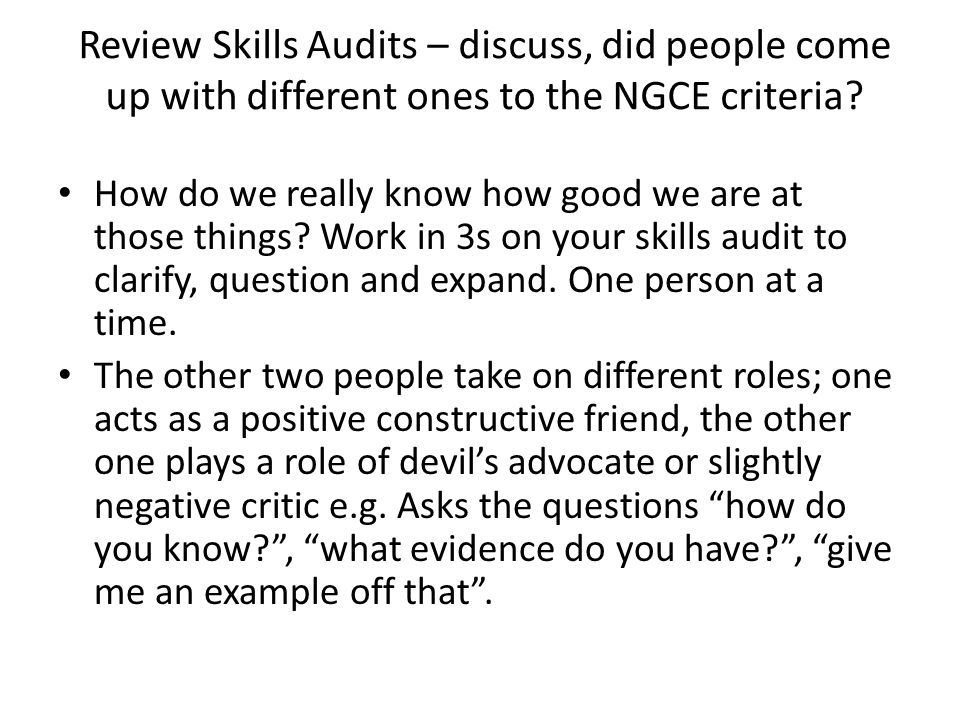 Review Skills Audits – discuss, did people come up with different ones to the NGCE criteria