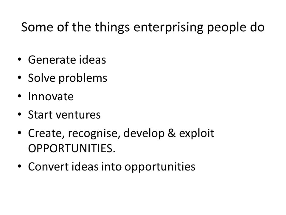 Some of the things enterprising people do