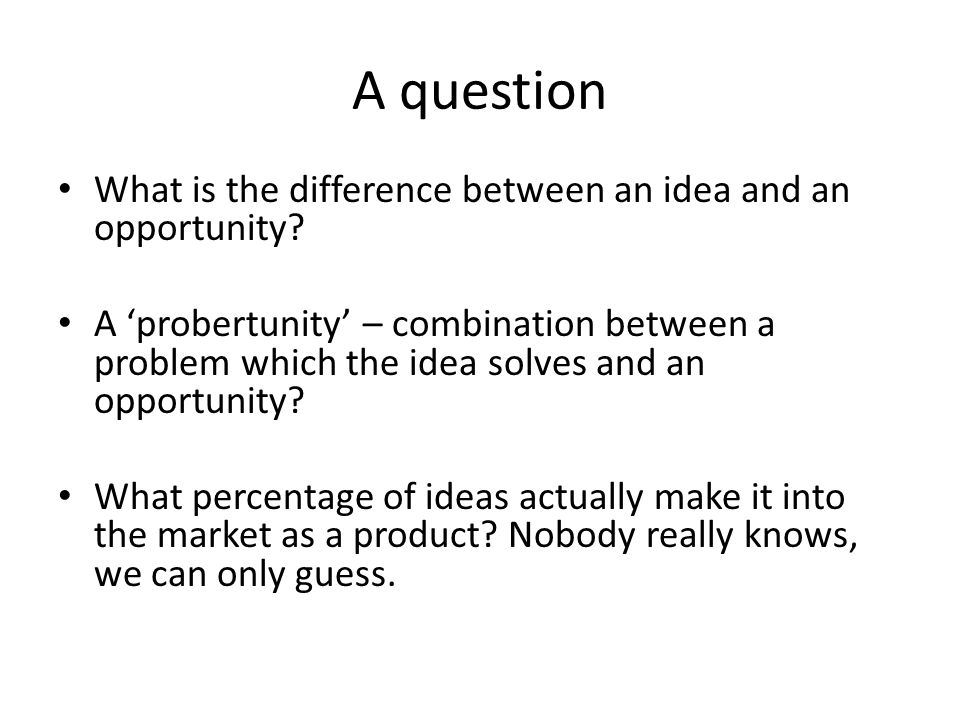A question What is the difference between an idea and an opportunity