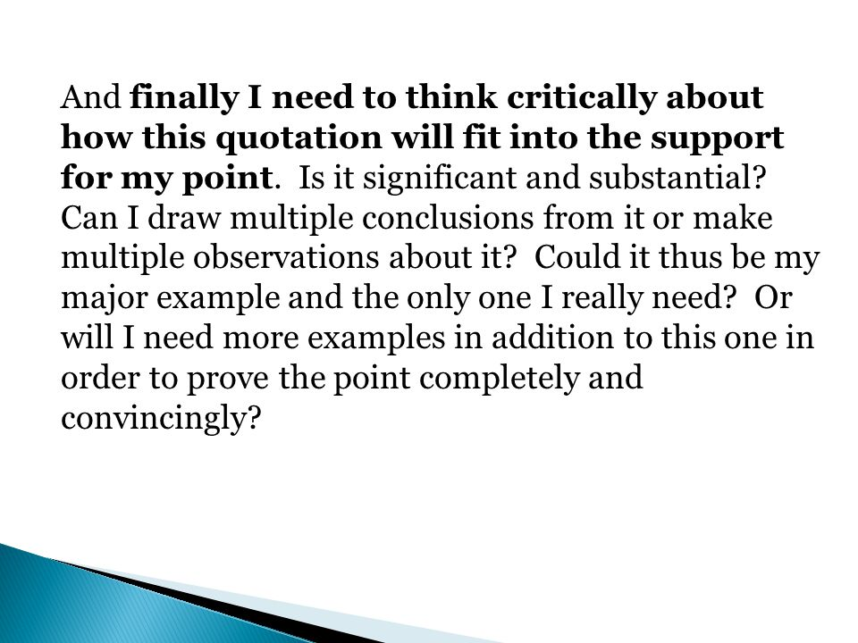 And finally I need to think critically about how this quotation will fit into the support for my point.