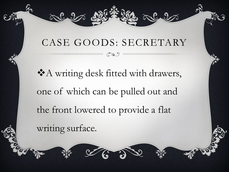 Case goods: secretary A writing desk fitted with drawers, one of which can be pulled out and the front lowered to provide a flat writing surface.