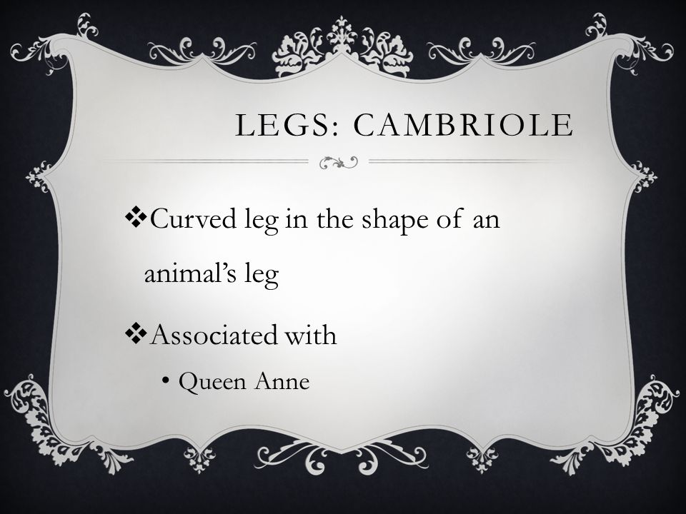 Legs: Cambriole Curved leg in the shape of an animal's leg