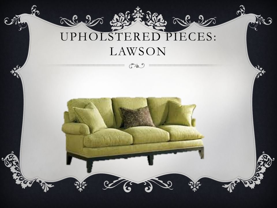 Upholstered pieces: Lawson