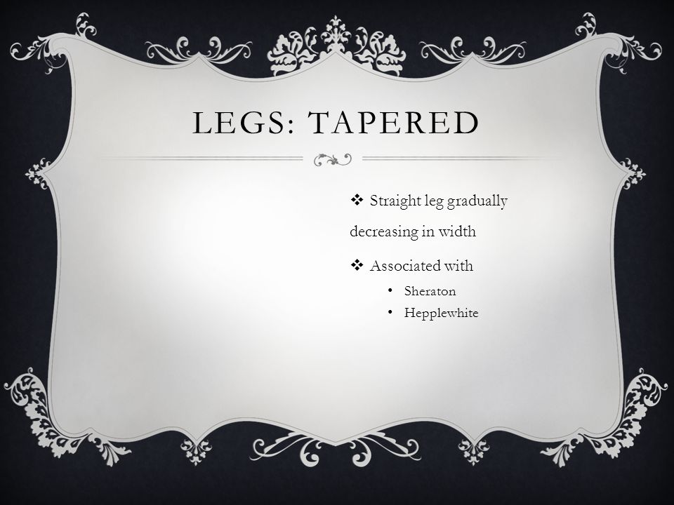 Legs: Tapered Straight leg gradually decreasing in width